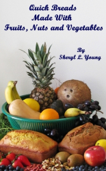 Quick Breads Made With Fruits, Nuts and Vegetables