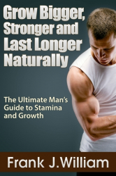 Grow Bigger, Stronger and Last Longer Naturally