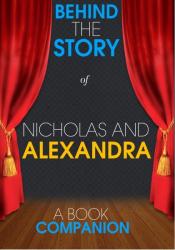 Nicholas and Alexandra - Behind the Story (A Book Companion)