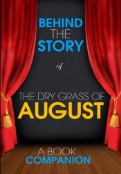 The Dry Grass of August - Behind the Story (A Book Companion