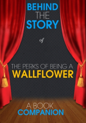 The Perks of Being a Wallflower - Behind the Story (A Book C