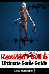 Resident Evil 6: Ultimate Game Guide