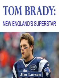 Tom Brady: New England's Superstar