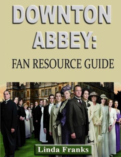 Downtown Abbey: Fan Resource Guide