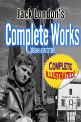 JACK LONDON'S Complete Works (deluxe annotated)