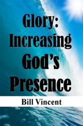 Glory: Increasing God's Presence
