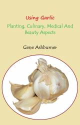Using Garlic – Planting, Culinary, Medical And Beauty Aspect