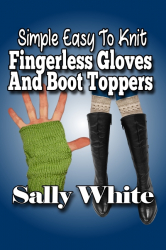 Simple Easy To Knit Fingerless Gloves And Boot Toppers