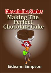 Chocoholics Series - Making The Perfect Chocolate Cake