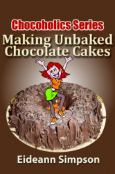 Chocoholics Series - Making Unbaked Chocolate Cakes