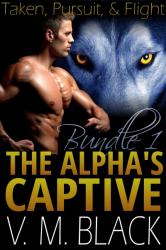 Taken, Pursuit, & Flight: The Alpha's Captive 1-3