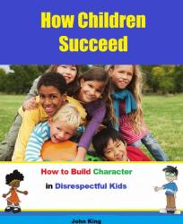 How Children Succeed Build Character in Disrespectful KIDS