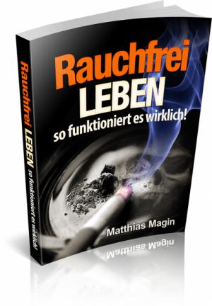 Rauchfrei LEBEN - so funktioniert es wirklich!