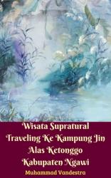 Wisata Supratural Traveling Ke Kampung Jin Alas Ketonggo