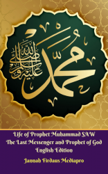 Life of Prophet Muhammad SAW The Last Messenger and Prophet