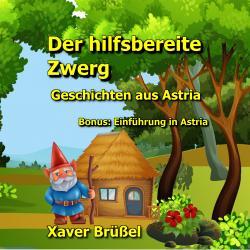 Der hilfsbereite Zwerg - Geschichten aus Astria