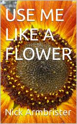 USE ME LIKE A FLOWER