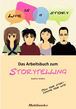 Life is a story - Das Arbeitsbuch zum Storytelling