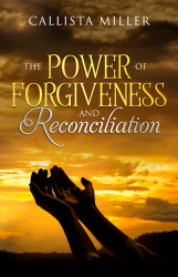 The Power of Forgiveness and Reconciliation