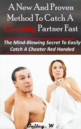 A New And Proven Method To Catch a Cheating Partner Fast