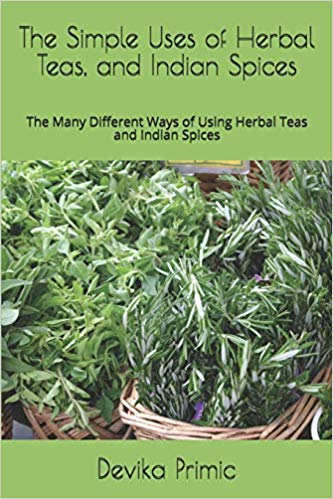 The Simple Uses of Herbal Teas, and Indian Spices: