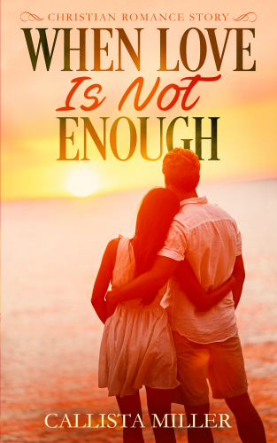 When Love Is Not Enough: Christian Romance Story