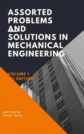 Assorted Problems and Solutions in Mechanical Engineering