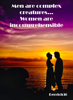 Men are complex creatures, women are incomprehensible