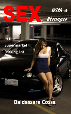 Sex With a Stranger in the Supermarket Parking Lot