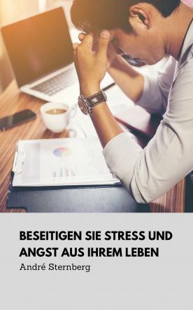 Beseitigen Sie Stress und Angst aus Ihrem Leben