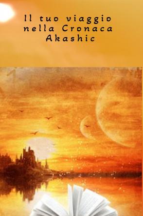 il tuo viaggio nella cronaca di akasha